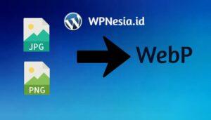 Mengubah Format Gambar Menjadi Webp di WordPress