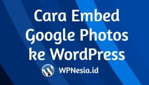 Cara Embed Google Photos ke WordPress