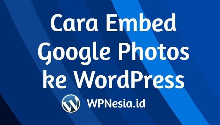 Cara Embed Google Photos ke WordPress
