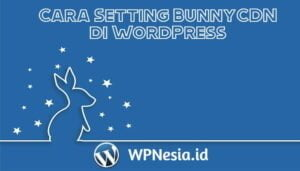 Cara Setting BunnyCDN di WordPress