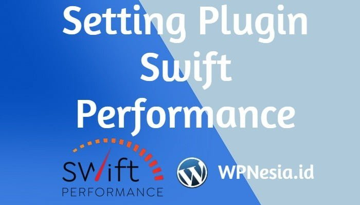 Cara Setting Plugin Swift Performance