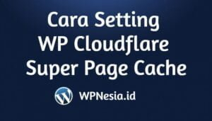 Cara Setting WP Cloudflare Super Page Cache