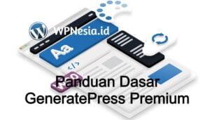 GeneratePress: Panduan Dasar Penggunaan GP Premium