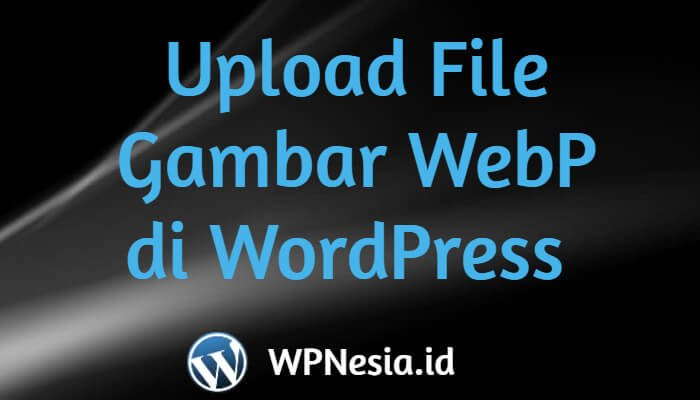 Upload File Gambar WebP ke Media WordPress