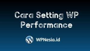 Cara Setting WP Performance