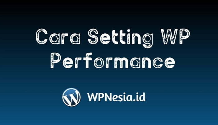 Cara Setting WP Performance